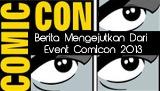 berita mengejutkan dari event comicon 2013