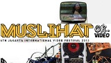 MUSLIHAT OK VIDEO 6th Jakarta International Video Festival