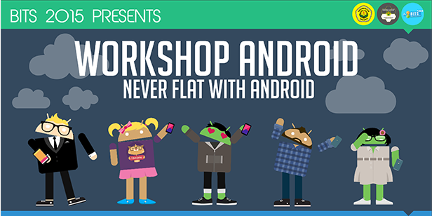 "Workshop Android BITS 2015 ""Never Flat with Android"""